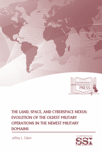 The Land Space And Cyberspace Nexus Evolution Of Oldest Military Operations In Newest Domains