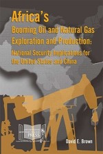 Africa's Booming Oil and Natural Gas Exploration and Production: National Security Implications for the United States and China