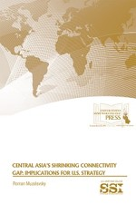 Central Asia's Shrinking Connectivity Gap: Implications for U.S. Strategy