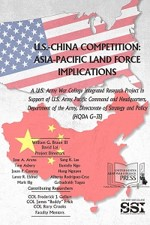 U.S.-China Competition: Asia-Pacific Land Force Implications – A U.S. Army War College Integrated Research Project in Support of U.S. Army Pacific Command and Headquarters, Department of the Army, Directorate of Strategy and Policy (HQDA G-35)