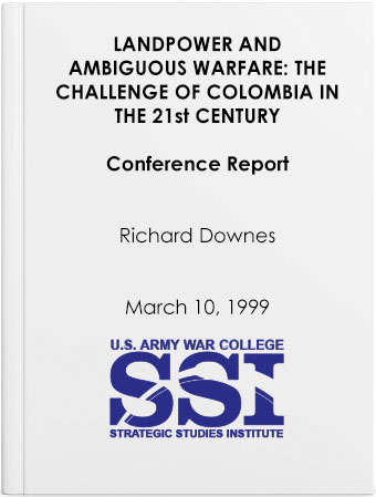 Landpower and Ambiguous Warfare: The Challenge of Colombia in the 21st Century