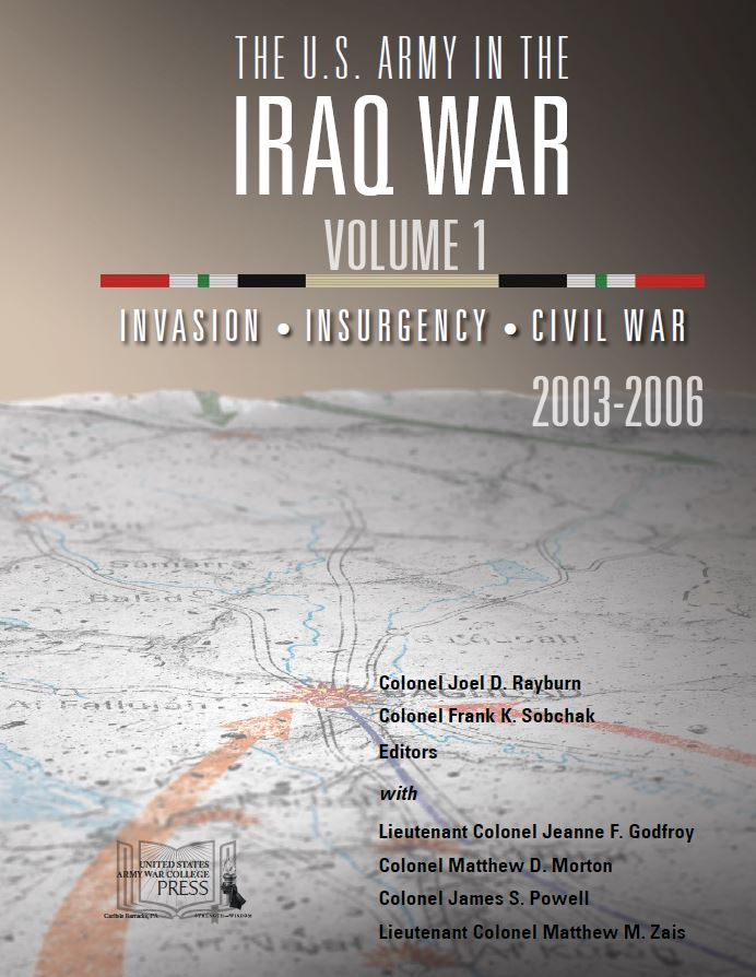The U.S. Army in the Iraq War – Volume 1: Invasion – Insurgency – Civil War, 2003-2006
