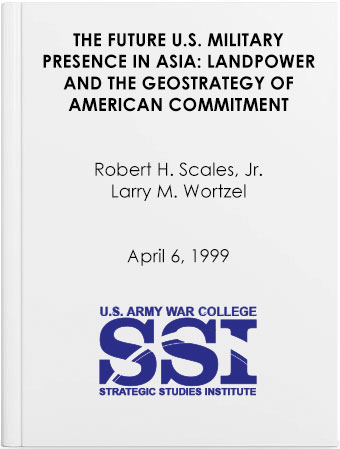The Future U.S. Military Presence in Asia: Landpower and the Geostrategy of American Commitment