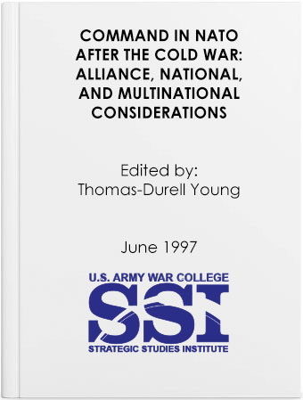 Command in NATO After the Cold War: Alliance, National, and Multinational Consideration