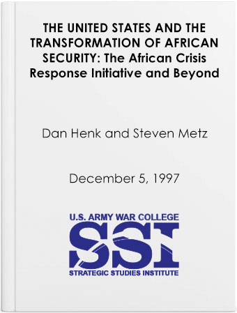 The United States and the Transformation of African Security: The African Crisis Response Initiative and Beyond