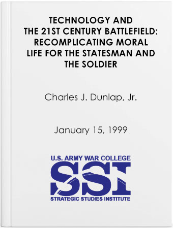Technology and the 21st Century Battlefield: Recomplicating Moral Life for the Statesman and the Soldier