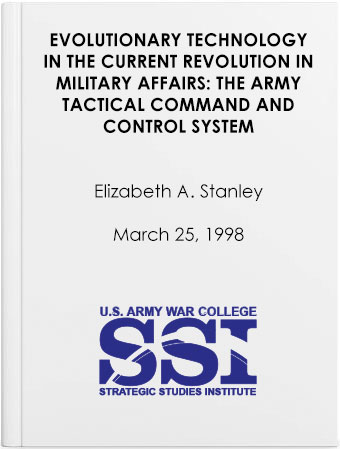 Evolutionary Technology in the Current Revolution in Military Affairs: The Army Tactical Command and Control System