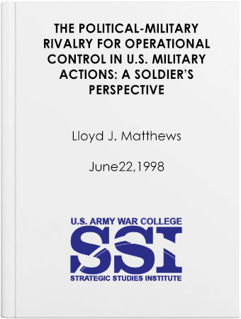 The Political-Military Rivalry for Operational Control in U.S. Military Actions: A Soldier's Perspective