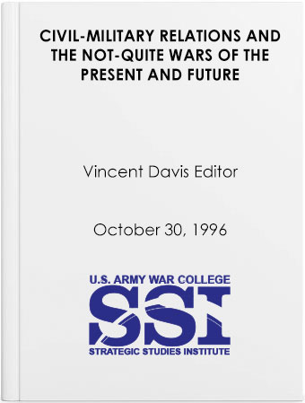Civil-Military Relations and the Not-Quite Wars of the Present and Future