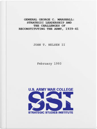General George C. Marshall: Strategic Leadership and the Challenges of Reconstituting the Army, 1939-41