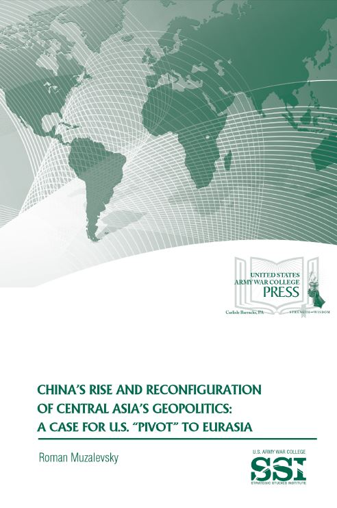 China's Rise and Reconfiguration of Central Asia's Geopolitics: A Case for U.S.