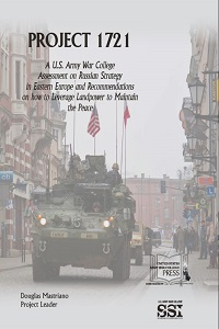 Project 1721: A U.S. Army War College Assessment on Russian Strategy in Eastern Europe and Recommendations on How to Leverage Landpower to Maintain the Peace