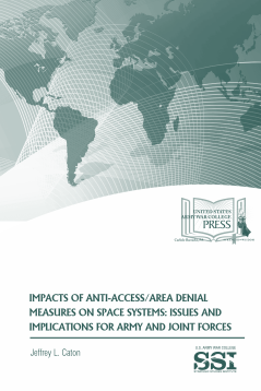 Impacts of Anti-Access/Area Denial Measures on Space Systems: Issues and Implications for Army and Joint Forces