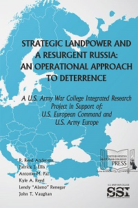 Strategic Landpower and a Resurgent Russia: An Operational Approach to Deterrence, A U.S. Army War College Integrated Research Project in Support of U.S. European Command and U.S. Army Europe</em>
