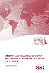 Can Egypt Lead the Arab World Again? Assessing Opportunities and Challenges for U.S. Policy